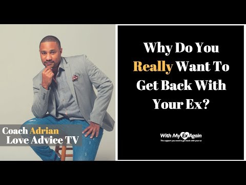 Why Do You Want To Get Back With Your Ex?