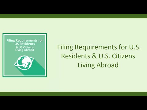 Filing Requirements for U.S. Residents and U.S. Citizens Living Abroad