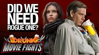 Rogue One: Did We Need It!? - DRUNK MOVIE FIGHTS!!