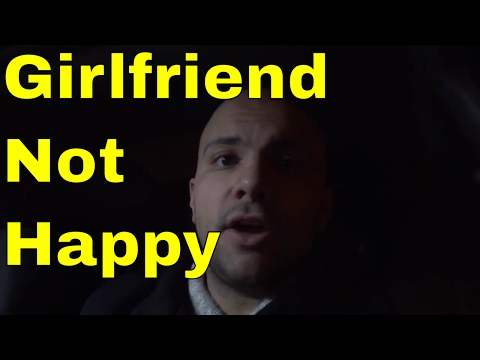 Girlfriend Not Happy-What To Do-RELATIONSHIP ADVICE