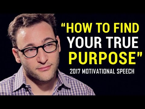 Simon Sinek - FIND YOUR TRUE PURPOSE (Powerful Motivational Speech 2017)