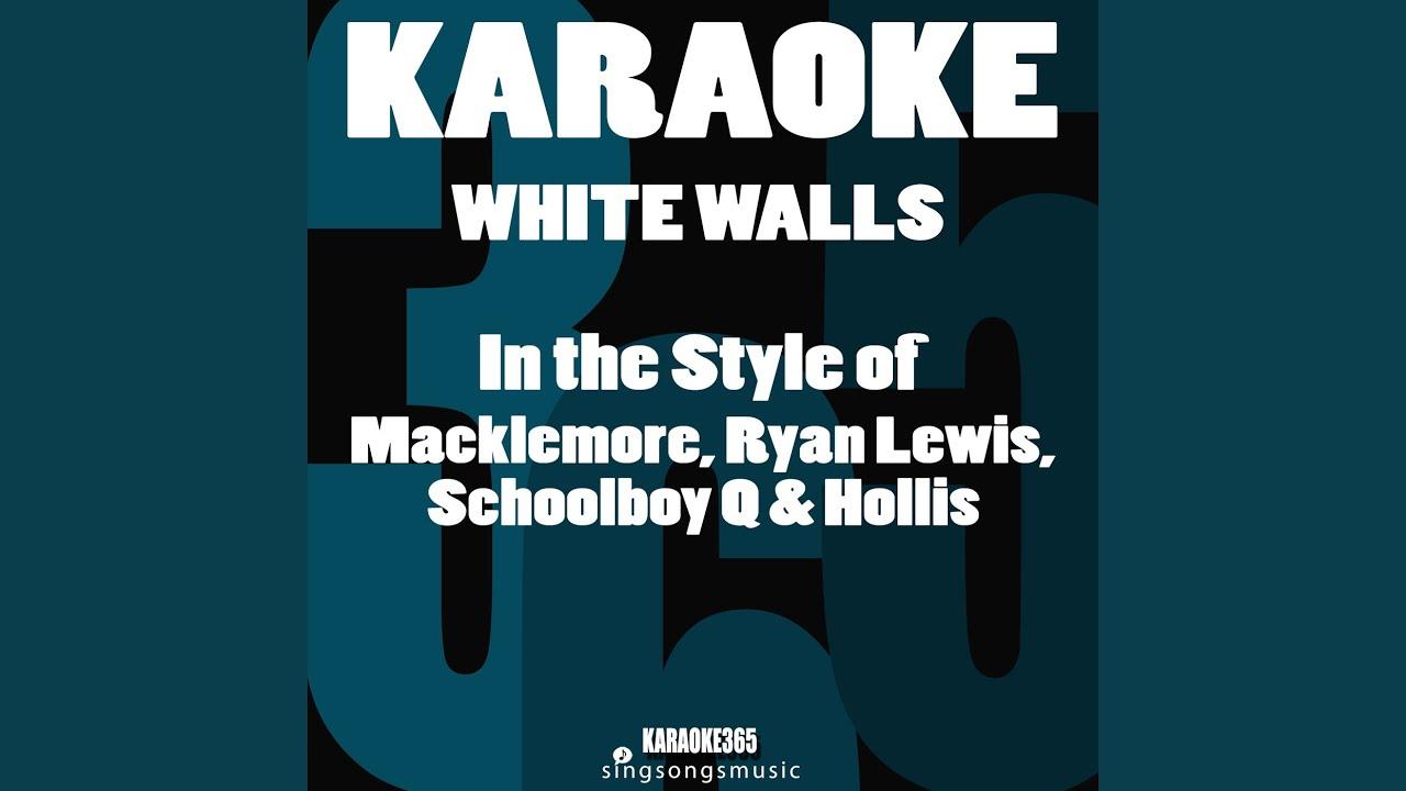White Walls (In the Style of Macklemore, Ryan Lewis, Schoolboy Q & Hollis) (Karaoke Version)