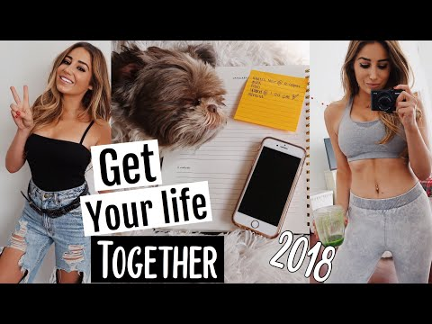 Get your life together in 2018 | 7 Things you should do to ACHIEVE YOUR GOALS!