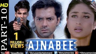 Ajnabee- Part 10 | HD Movie |Akshay Kumar, Bobby Deol, Kareena & Bipasha |Superhit Suspense Thriller