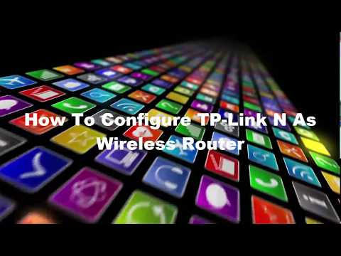 How To Configure TP Link N As Wireless Router