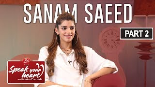 Sanam Saeed's Most Emotional Interview | Speak Your Heart With Samina Peerzada | Part II