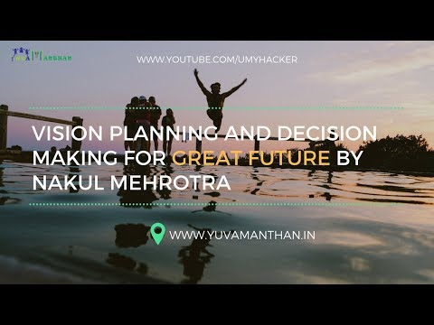 Vision Planning and Decision Making for great Future by Nakul Mehrotra