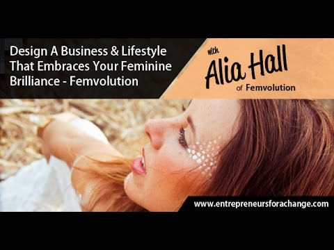 Alia Hall of Femvolution - Design A Business & Lifestyle That Embraces Your Feminine Brilliance