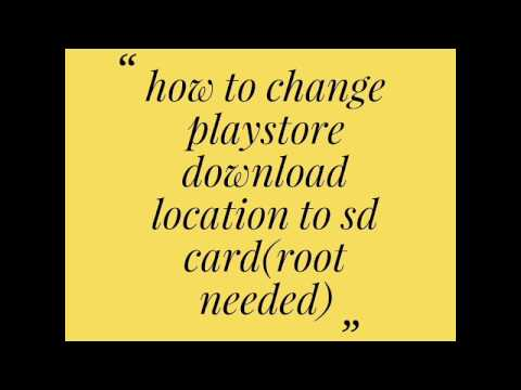 how to change playstore download location to sd card (root needed)