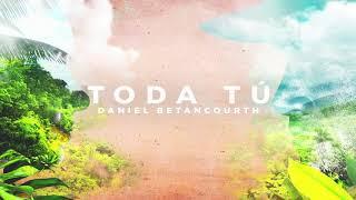 Daniel Betancourth - Toda Tú (Audio)