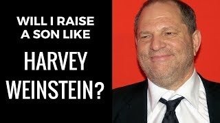 Will I Raise a Son Like Harvey Weinstein?