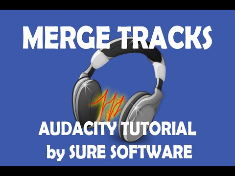 Merge Tracks - Audacity Tutorial by Sure Software