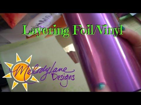 Layering Vinyl using  Cricut  Adhesive Foil