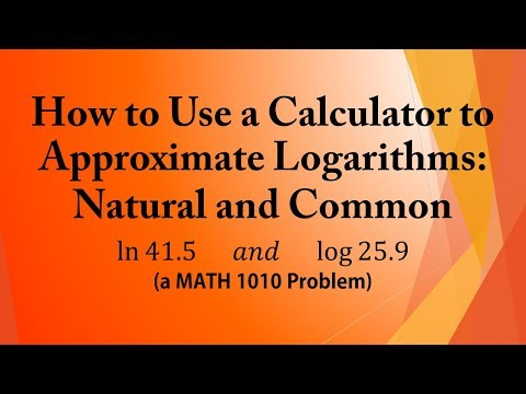 How to Use a Calculator to Approximate Logarithms: Natural and Common