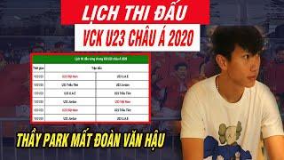 Lịch Thi Đấu VCK U23 Châu Á 2020 U23 Việt Nam - Thầy Park Mất Đoàn Văn Hậu