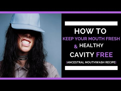 HOW TO KEEP YOUR MOUTH FRESH, HEALTHY & CAVITY FREE [Ancestral Mouthwash Recipe]