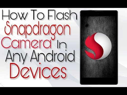 How to Flash Snapdragon Camera In Any Android Devices