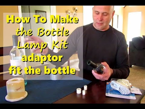 How To Make The Bottle Lamp Kit Adapter Fit My Bottle