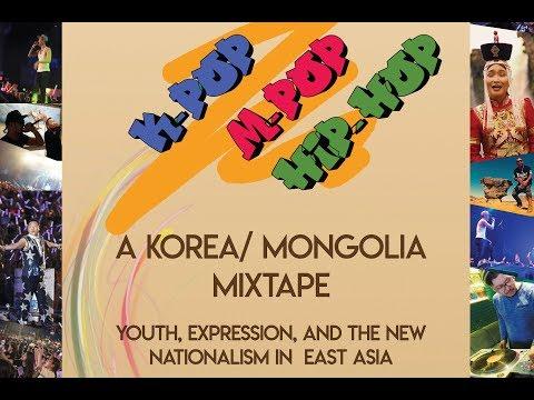 K-Pop, M-Pop, Hip-Hop: Korea-Mongolia Mixtape--Youth, Expression, & Nationalism