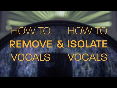 How to Remove Vocals & How to Isolate Vocals