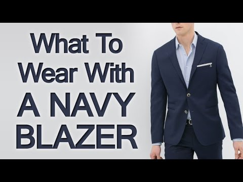 What to Wear with A Navy Blazer | Matching Navy Blazers with Shirts Shoes Trousers & Accessories