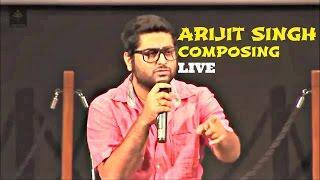 ARIJIT SINGH COMPOSING LIVE