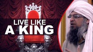 Live Like a King- By Shaykh Ahmed Ali