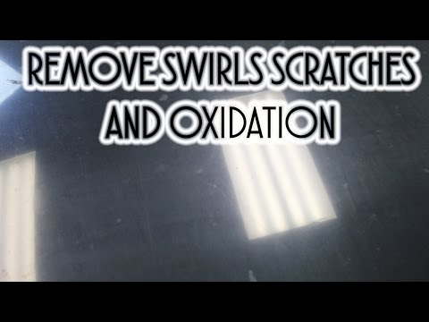 How Remove Swirls, Scratches and Oxidation Compound and Polish