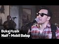 Naif - Mobil Balap   BukaMusik