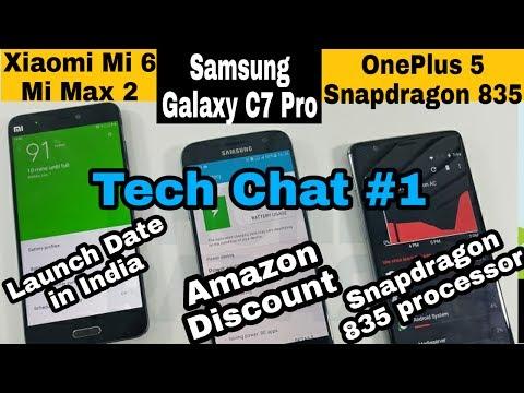 Tech Chat #1, OnePlus 5 Snapdragon 835, Xiaomi Mi 6 & Mi Max 2 Launch in India,Samsung Galaxy C7 Pro