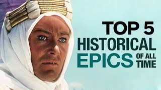 Top 5 Historical Epics of All Time