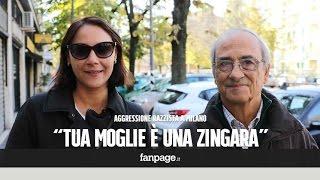 """Milano, aggressione razzista in strada: """"Urlava tua moglie è una zingara che va in tv"""""""