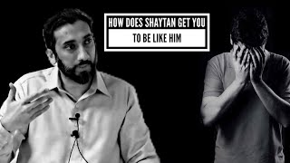 How Does Shaytan Get You TO Be Like Him - Nouman Ali Khan