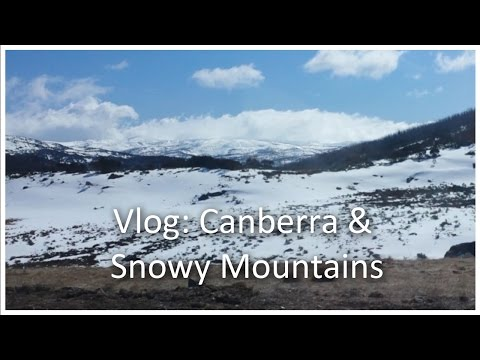 Vlog: Canberra & Snowy Mountains