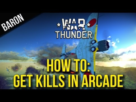 War Thunder - Learning How to Get Kills in Arcade Mode