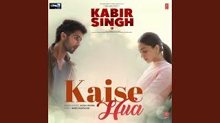 "Kaise Hua (From ""Kabir Singh"")"
