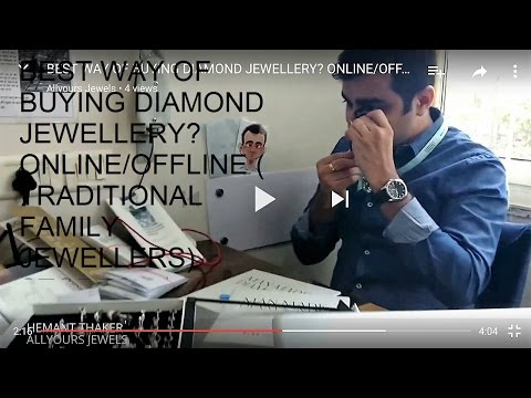 BEST WAY OF BUYING DIAMOND JEWELLERY? ONLINE/OFFLINE ( TRADITIONAL FAMILY JEWELLERS) STORES