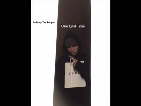 Anthony The Rapper - One Last Time
