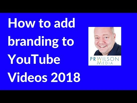 How to brand YouTube videos 2018