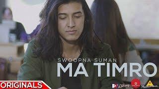 Ma Timro - Official Music Video - Swoopna Suman   Arbitrary Originals