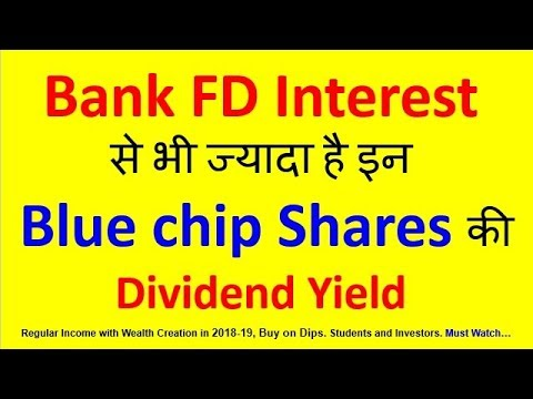 High dividend paying blue chip stocks having yield more than bank FD interest rate 2018-19