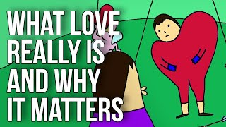 What Love Really Is and Why It Matters