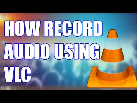 How To Record Audio Using Vlc Media Player