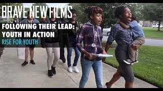 Following Their Lead: Youth In Action • RISE For Youth • BRAVE NEW FILMS