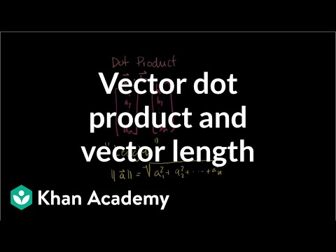 Vector dot product and vector length | Vectors and spaces | Linear Algebra | Khan Academy