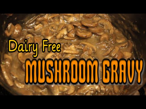 Mushroom Gravy ~ Dairy Free!