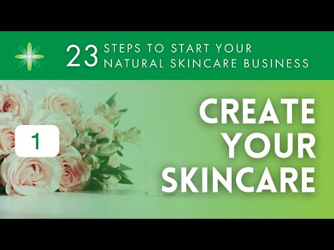 Start Your Own Natural & Organic Skincare Business - Step 1: Create Your Skincare