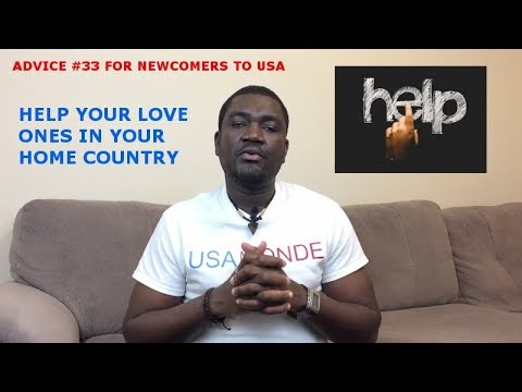ADVICE #33 FOR NEWCOMERS TO USA (HELP YOUR LOVE ONES IN YOUR HOME COUNTRY)