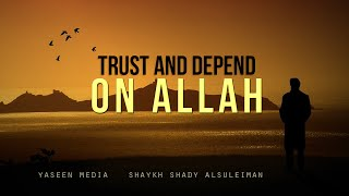 Trust And Depend On Allah - Shaykh Shady Al Suleiman - Yaseen Media