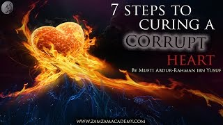 7 Steps to Curing a Corrupt Heart | Mufti Abdur-Rahman ibn Yusuf